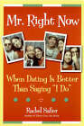 Mr. Right Now: When Dating is Better Than Saying I Do by Rachel Safier (Paperback, 2004)