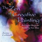 The Zen of Creative Painting : An Elegant Design for Revealing your Muse by Jeanne Carbonetti (1998, Paperback)