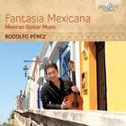 Fantasia Mexicana-Mexican Guitar Music von Rodolfo Perez (2014)