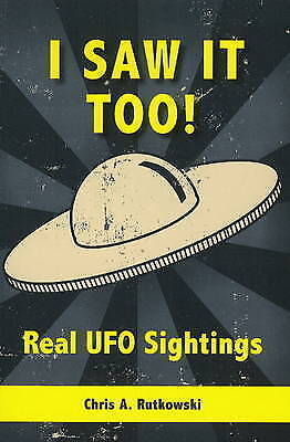 I Saw it Too!: Real UFO Sightings by Chris A. Rutkowski (Paperback, 2009)