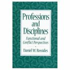 Professions and Disciplines: Functional and Conflict Perspectives by Daniel W. Rossides (Paperback, 1997)