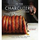 In the Charcuterie: Making Sausage, Salumi, Pates, Roasts, Confits, and Other Meaty Goods by Taylor Boetticher, Toponia Miller (Hardback, 2014)
