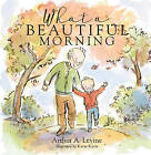 What a Beautiful Morning by Katie Kath, Arthur Levine (Hardback, 2016)