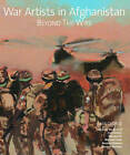 War Artists in Afghanistan: Beyond the Wire by Jules George, Michael Fay, Douglas Farthing (Hardback, 2015)