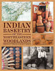 Indian Basketry of the Northeastern Woodlands by William A. Turnbaugh, Sarah Peabody Turnbaugh (Hardback, 2015)