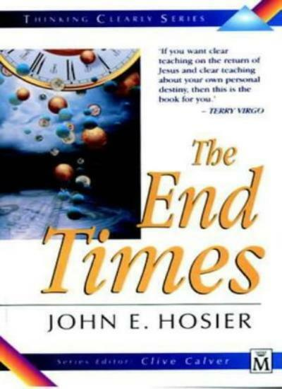 The End Times (Thinking Clearly) By John E. Hosier
