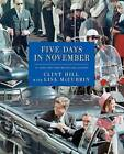 Five Days in November by Lisa McCubbin, Clint Hill (Hardback, 2013)