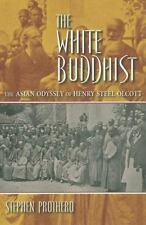 The White Buddhist: The Asian Odyssey of Henry Steel Olcott: By Prothero, Ste...