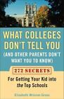What Colleges Don't Tell You (And Other Parents Don't Want You to Know) : 272 Secrets for Getting Your Kid into the Top Schools by Elizabeth Wissner-Gross (2007, Paperback)