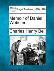 Memoir of Daniel Webster. by Charles Henry Bell (Paperback / softback, 2010)