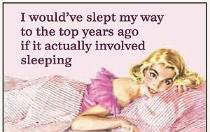 I-Would-039-ve-Slept-My-Way-To-The-Top-Years-Ago-If-It-funny-fridge-magnet-ep