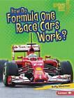 How Do Formula One Race Cars Work? by Buffy Silverman (Hardback, 2016)