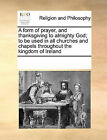 A Form of Prayer, and Thanksgiving to Almighty God; To Be Used in All Churches and Chapels Throughout the Kingdom of Ireland by Multiple Contributors (Paperback / softback, 2010)