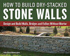 How to Build Dry-Stacked Stone Walls: Design and Build Walls, Bridges and Follies Without Mortar by John Shaw-Rimmington (Paperback, 2016)