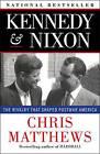 Kennedy & Nixon: The Rivalry That Shaped Postwar America by Chris Matthews (Paperback, 2011)
