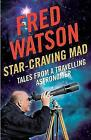 Star-Craving Mad: Tales from a travelling astronomer by Fred Watson (Paperback, 2013)