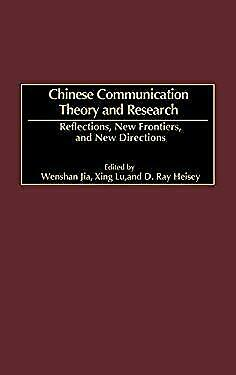 Chinese Communication Theory and Research : Reflections, New Frontiers and New D