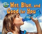 Wet, Blue, and Good for You by Ellen Lawrence (Hardback, 2016)