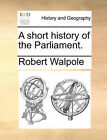 A Short History of the Parliament. by Robert Walpole (Paperback / softback, 2010)