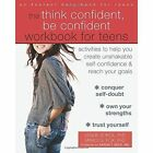The Think Confident, Be Confident Workbook for Teens: Activities to Help You Create Unshakable Self-Confidence and Reach Your Goals by Marci G. Fox, Leslie Sokol (Paperback, 2016)
