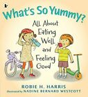 What's So Yummy?: All About Eating Well and Feeling Good by Robie H. Harris (Paperback, 2014)
