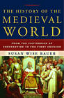 The History of the Medieval World: From the Conversion of Constantine to the First Crusade by Susan Wise Bauer (Hardback, 2010)