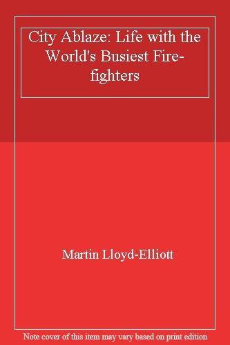 City Ablaze: Life with the World's Busiest Fire-fighters,Martin Lloyd-Elliott