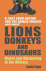 Lions, Donkeys and Dinosaurs: Waste and Blundering in the Military by Lewis Page (Paperback, 2006)