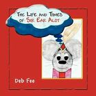 The Life and Times of Sir Ear Alot 9781468579833 by Deb Fee Book