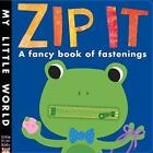 Zip It: A fancy book of fastenings by Little Tiger Press Group (Novelty book, 2015)