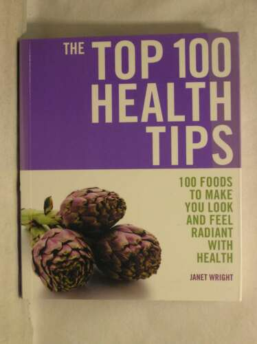 1 of 1 - Top 100 Health Tips: 100 Foods to Make You Look and Feel Radiant with Health (Th