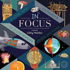 In Focus: 101 Close Ups, Cross-Sections and Cutaways by Libby Walden (Hardback, 2016)