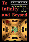 To Infinity and Beyond: A Cultural History of the Infinite by Eli Maor (Paperback, 1991)