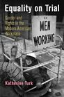 Equality on Trial: Gender and Rights in the Modern American Workplace by Katherine Turk (Hardback, 2016)