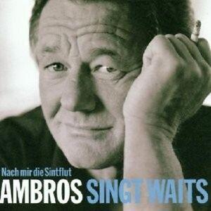 WOLFGANG-AMBROS-034-AMBROS-SINGT-WAITS-NACH-MIR-DIE-SINTFLUT-034-CD-NEUWARE