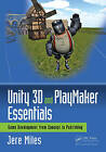 Unity 3D and Playmaker Essentials: Game Development from Concept to Publishing by Jere Miles (Paperback, 2016)