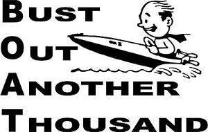 BOAT BUST OUT ANOTHER THOUSAND SHIP  LEFT OR RIGHT  VINYL DECAL STICKER 3374