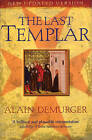 The Last Templar: The Tragedy of Jacques De Molay, Last Grand Master of the Temple by Alain Demurger (Paperback, 2009)