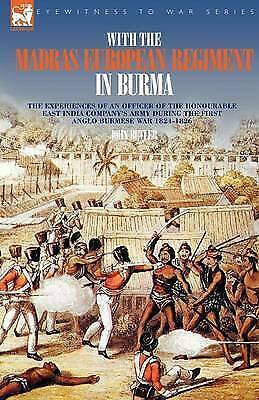 With the Madras European Regiment in Burma : The Experiences of an Officer of...