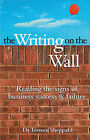 The Writing on the Wall: Reading the Signs of Business Success and Failure by Terence Sheppard (Paperback, 2007)