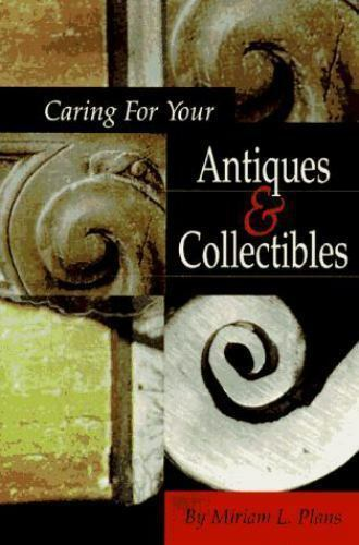 Caring for Your Antiques & Collectibles, Plans, Miriam L., New Book