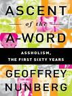 Ascent of the A-word: Assholism, the First Sixty Years by Geoffrey Nunberg (CD-Audio, 2012)
