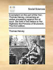 A Complaint on the Part of the Hon. Thomas Hervey, Concerning an Undue Proceeding Against Him at Court. Set Forth in Two Letters to Her Highness the Princess of Brunswick. the Third Edition. by Thomas Hervey (Paperback / softback, 2010)