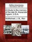 A Tribute to the Memory of the Late Dr. Alexander Ingram, U.S.A. by Gale, Sabin Americana (Paperback / softback, 2012)