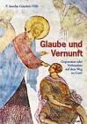 Glaube und Vernunft von Pater Anselm Günthör OSB (2009, Kunststoffeinband)