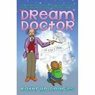 Dream Doctor: A Lighthearted Journey to Help the Children in Your Life Discover Dreams Have Something to Teach Us by Kathryn Andries (Paperback, 2015)