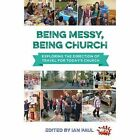 Being Messy, Being Church: Exploring the Direction of Travel for Today's Church by BRF (The Bible Reading Fellowship) (Paperback, 2017)