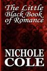 The Little Black Book of Romance by Nichole Cole 9781448989218 Paperback 2010