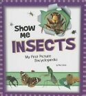 Show Me Insects: My First Picture Encyclopedia by Mari Schuh (Hardback, 2013)