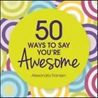 50 Ways to Say You're Awesome by Alexandra Franzen (Hardback, 2013)
